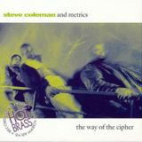 Steve Coleman and The Metrics - The Way of The Cipher